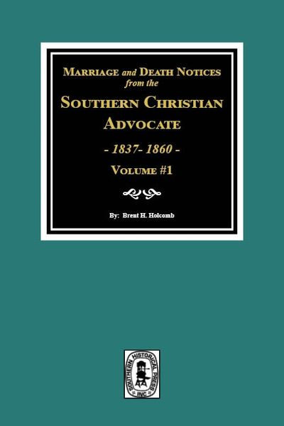Marriage & Death Notices from the Southern Christian Advocate, 1837-1860. (Vol. #1)