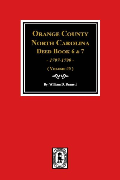 Orange County, North Carolina Deed Books 6 and 7, 1797-1799. (Volume #5)