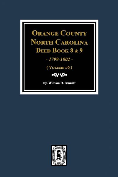 Orange County, North Carolina Deed Books 8 and 9, 1799-1802. (Volume #6)
