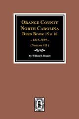 Orange County, North Carolina Deed Books 15 & 16, 1815-1819. (Volume #11)