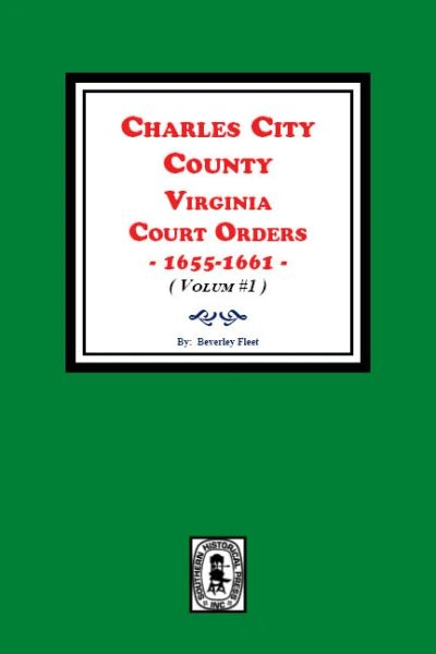 Charles City County, Virginia Court Orders, 1655-1661. (Volume #1)
