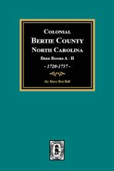 (Bertie Co.) Colonial Bertie County, North Carolina Deed Books A-H, 1720-1757.