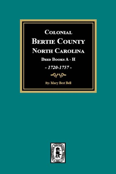 (Bertie Co.) Colonial Bertie County, North Carolina Deed Books A-H, 1720-1757.