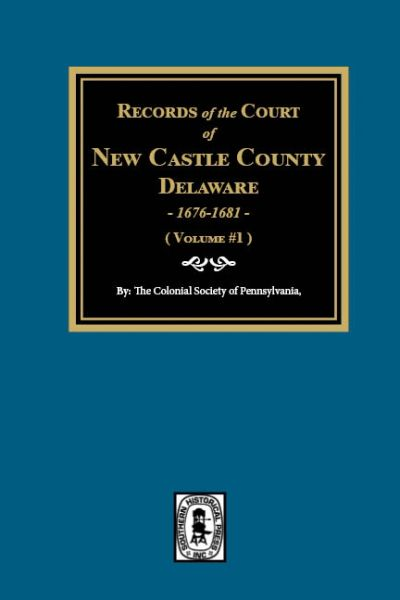 Records of the Court of NEW CASTLE COUNTY, Delaware, 1676-1681. (Volume #1)