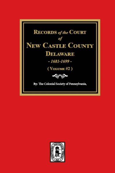 Records of the Court of NEW CASTLE COUNTY, Delaware, 1681-1699. (Volume #2)