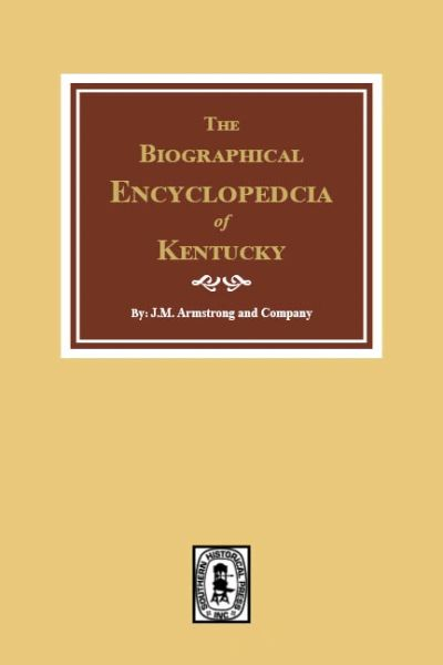 The Biographical Encyclopedia of Kentucky: of the Dead and Living Men of the Nineteenth Century