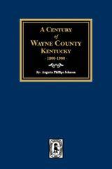 A Century of Wayne County, Kentucky, 1800-1900.