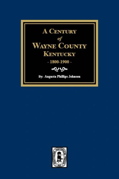 A Century of Wayne County, Kentucky, 1800-1900.
