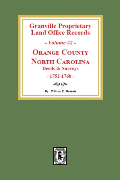 Granville Proprietary Land Office Records: Orange County, North Carolina. (Volume #2): Deeds and Surveys, 1752-1760