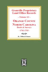 Granville Proprietary Land Office Records: Orange County, North Carolina. (Volume #3): Deeds and Surveys, 1761-1763