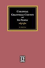 Colonial Granvlle County, North Carolina and its People.
