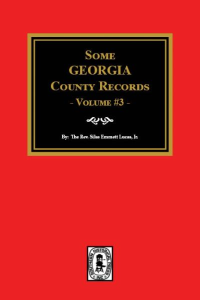 Some Georgia County Records, Volume #3.