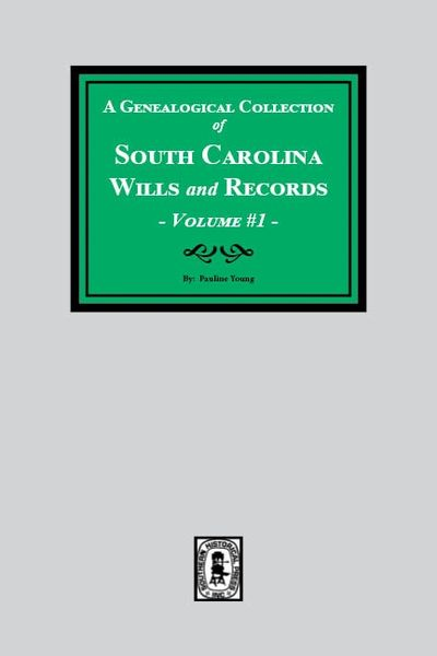 A Genealogical Collection of South Carolina Wills and Records. (Volume # 1)