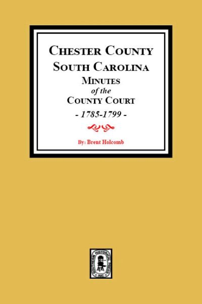 Chester County, South Carolina Minutes of the County Court, 1785-1799.