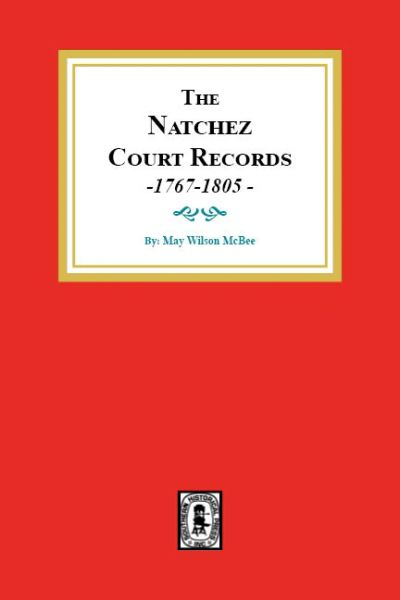 The Natchez Court Records, 1767-1805.