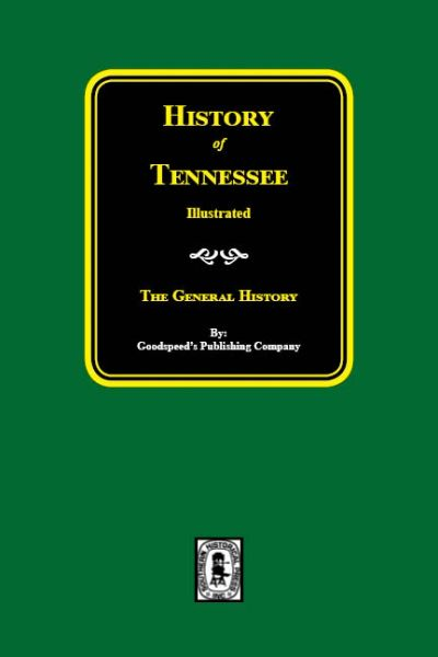 History of Tennessee - Illustrated: The General History.