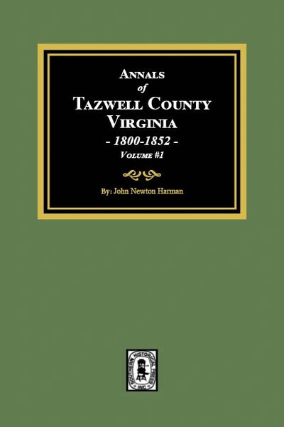 The Annals of Tazwell County, Virginia, 1800-1852. (Volume #1)