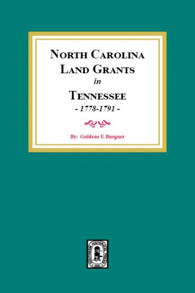 (Land Grants) North Carolina Land Grants in Tennessee, 1778-1791.