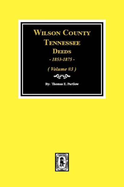 Wilson County, Tennessee Deeds, 1853-1875. ( Vol. #3 )