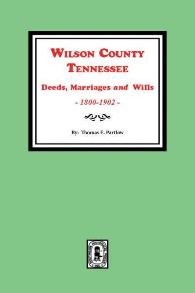 Wilson County, Tennessee Deeds, Marriages and Wills, 1800-1902.