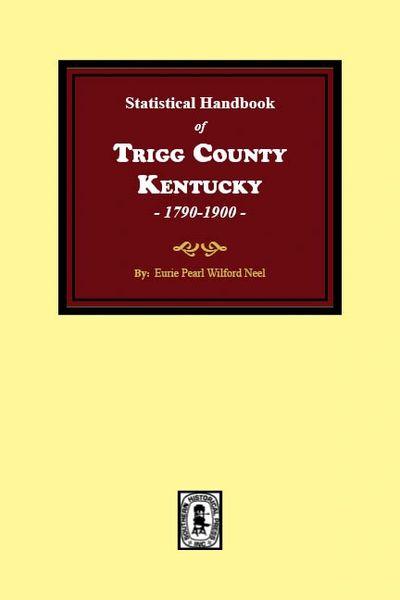 Statistical Handbook of TRIGG County, Kentucky, 1790-1900
