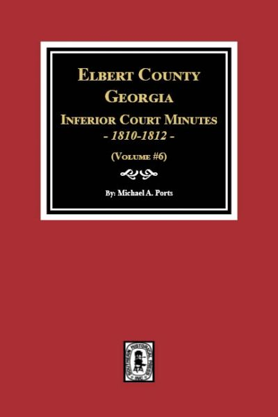 Elbert County, Georgia Inferior Court Minutes, 1810-1812. (Volume #6)