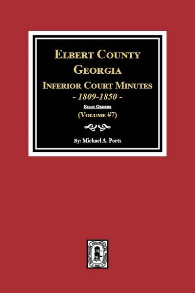 "Elbert County, Georgia Inferior Court Minutes, 1809-1850. (Volume #7) ""ROAD ORDERS"""
