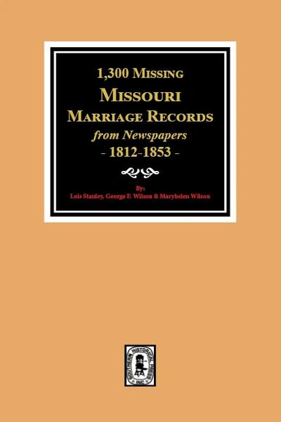 1,300 Missing Missouri Marriage records from Newspapers, 1812-1853.