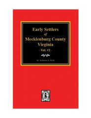 Mecklenburg County, Virginia, Early Settlers of. ( Vol. #2 )