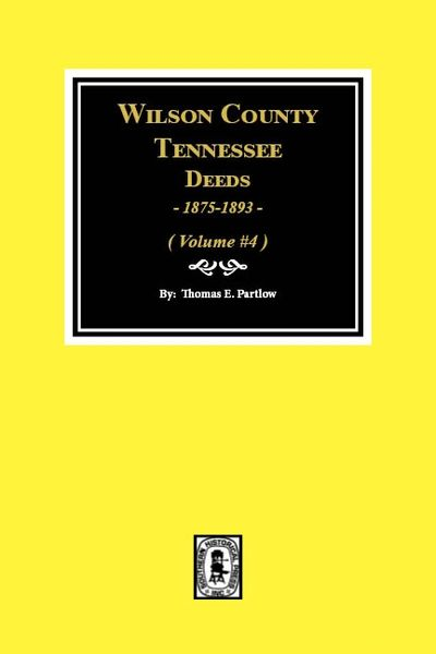 Wilson County, Tennessee Deeds, 1875-1893. (Volume #4)