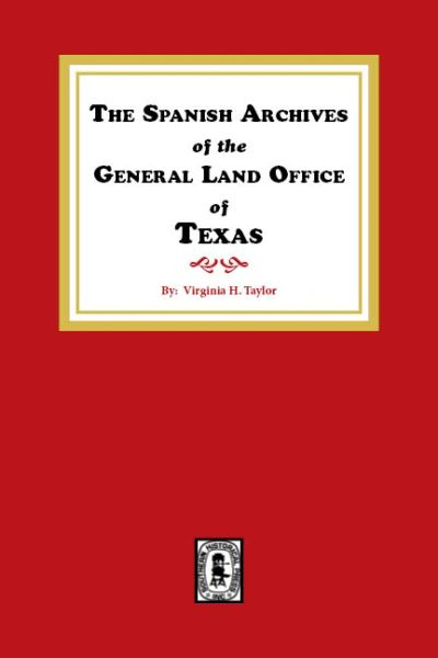 The Spanish Archives of the General Land Office of Texas.