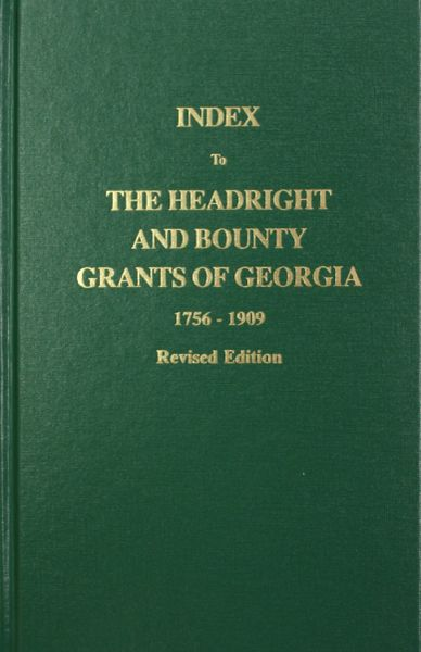 Index to the Headright and Bounty Grants in Georgia from 1756-1909, Revised.