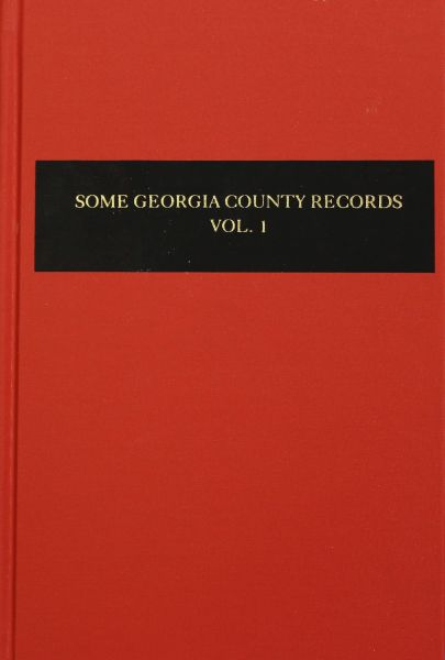 Some Georgia County Records, Volume #1.