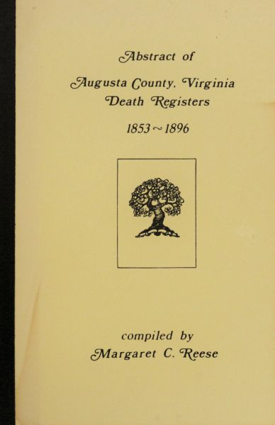 Abstract of Augusta County, Virginia Death Registers, 1853-1896