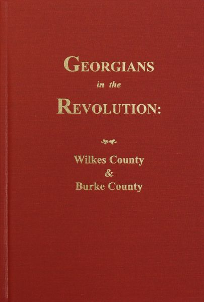 (Wilkes and Burke County) Georgians in the Revolution: At Kettle Creek.