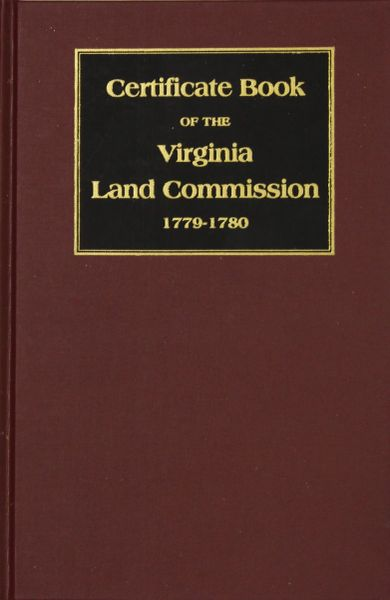 Certificate Book of the Virginia Land Commission, 1779-1780, The Register for 1923.