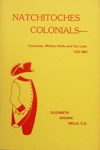 Natchitoches Colonials: Censuses, Military Rolls and Tax Lists, 1722-1803