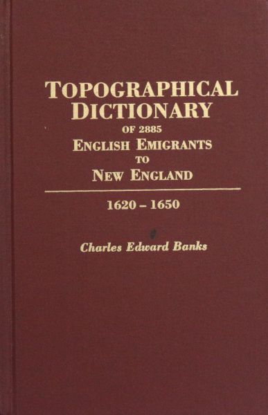 Topographical Dictionary of 2885 English Emigrants to New England, 1620-1650