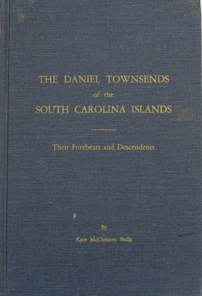 The Daniel Townsends of the South Carolina Islands, their Forebearers and Descendants
