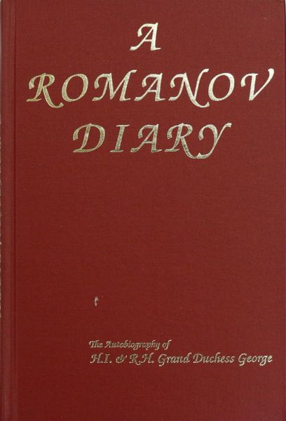 A Romanov Diary: The autobiography of H.I. & R.H, grand Duchess Geirge