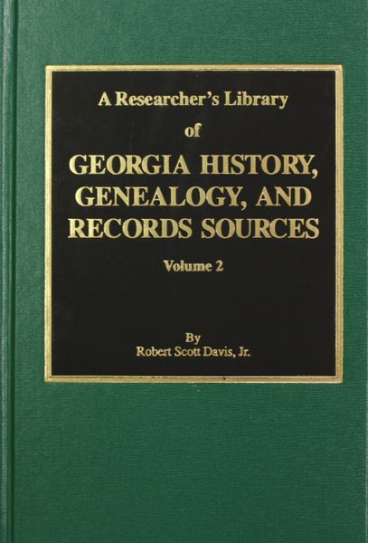 A Researcher's Library of Georgia History, Genealogy, and Records Sources, Vol. #2.
