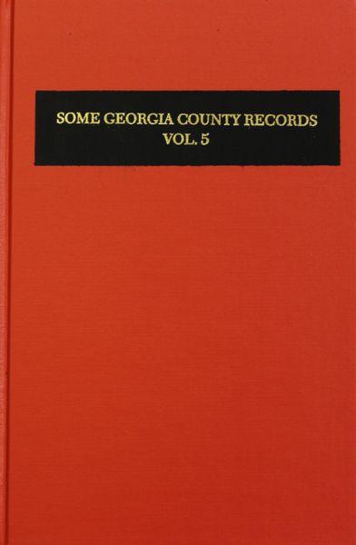 Some Georgia County Records, Volume #5.