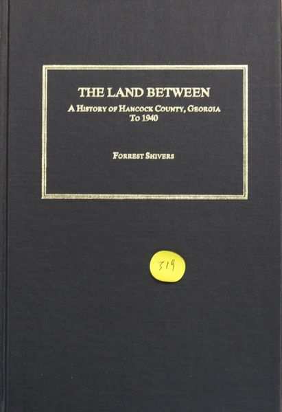 The Land Between: A History of Hancock County, Georgia to 1940.