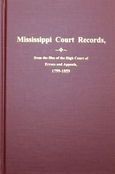 Mississippi Court Records, from the files of the High Court of Errors and Appeals, 1799-1859.