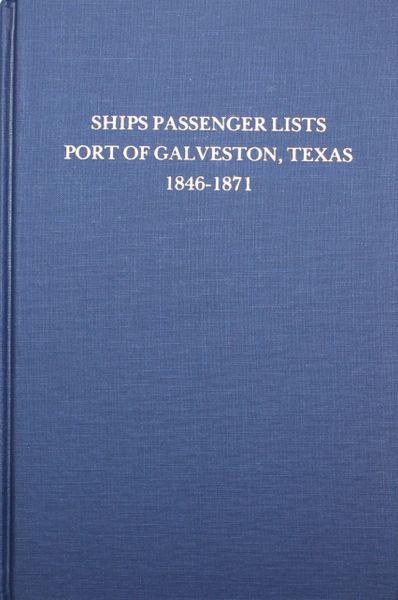 Galveston, Texas 1846-1871, Ships Passenger List of the Port of.
