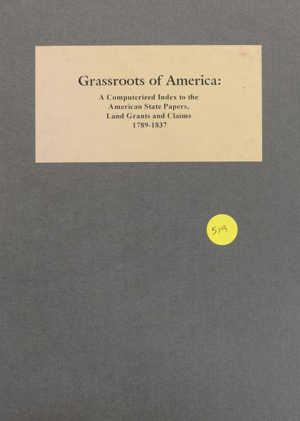 Grassroots of America: a computerized Index to the American State Papers, Land Grants and Claims, 1789-1837