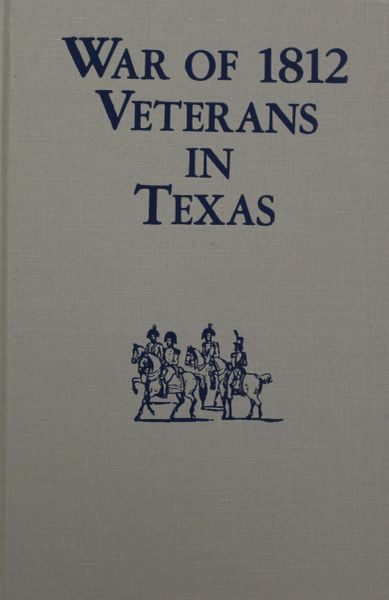 War of 1812 Veterans in Texas. (REVISED & UPDATED).