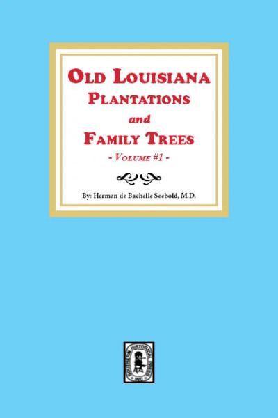 Old Louisiana Plantations and Family Trees, Volume #1