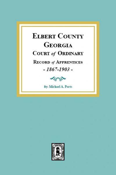 Elbert County, Georgia Court of Ordinary, Record of Apprentices, 1867-1903