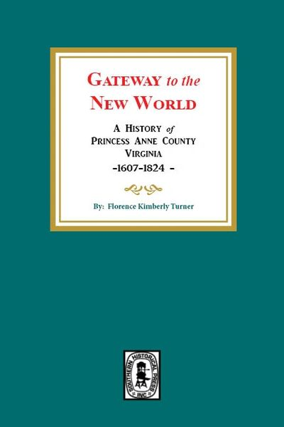 Gateway to the New World: A History of Princess Anne County, Virginia, 1607-1824